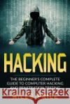 Hacking: The Beginner's Complete Guide to Computer Hacking and Penetration Testing Miles Price 9781545239650 Createspace Independent Publishing Platform