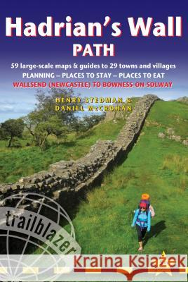 Hadrian's Wall Path: British Walking Guide: 59 Large-Scale Walking Maps & Guides to 29 Towns & Villages - Planning, Places to Stay, Places Henry Stedman Daniel McCrohan 9781905864850 Trailblazer Publications - książka
