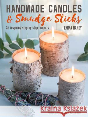 Handmade Candles and Smudge Sticks: 35 Inspiring Step-By-Step Projects Emma Hardy 9781782497516 Cico - książka