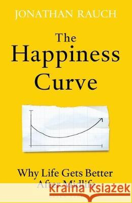 Happiness Curve Why Life Gets Better After Midlife Rauch, Jonathan 9781472960948  - książka