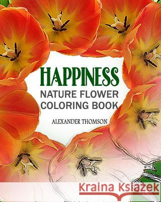 Happiness: Nature Flower Coloring Book - Vol.3: Flowers & Landscapes Coloring Books for Grown-Ups Alexander Thomson 9781537181509 Createspace Independent Publishing Platform - książka