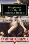 Happiness with the 10 Commandments S. Rob 9781503212596 Createspace