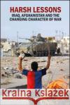 Harsh Lessons: Iraq, Afghanistan and the Changing Character of War