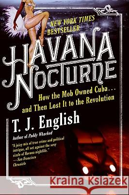 Havana Nocturne: How the Mob Owned Cuba...and Then Lost It to the Revolution T. J. English 9780061712746 Harper Paperbacks - książka