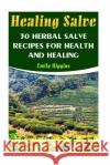 Healing Salve: 30 Herbal Salve Recipes for Health and Healing Emily Higgins 9781545098271 Createspace Independent Publishing Platform