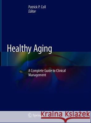 Healthy Aging : A Complete Guide to Clinical Management Patrick Coll 9783030061999 Springer - książka