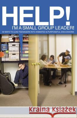Help! I'm a Small-Group Leader!: 50 Ways to Lead Teenagers Into Animated and Purposeful Discussions Laurie Polich 9780310224631 Zondervan Publishing Company - książka