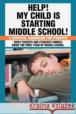 Help! My Child Is Starting Middle School!: A Survival Handbook for Parents Jerry L. Parks 9780595465293 Weekly Reader Teacher's Press - książka