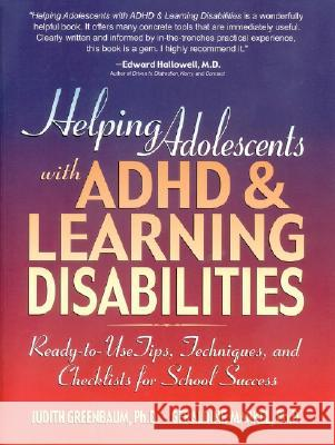 Helping Adolescents with ADHD & Learning Disabilities: Ready-To-Use Tips, Techniques, and Checklists for School Success Judith Greenbaum Geraldine Ponte Markel Alice Beresin 9780130167781 Jossey-Bass - książka