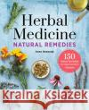 Herbal Medicine Natural Remedies: 150 Herbal Remedies to Heal Common Ailments Anne Kennedy 9781623158521 Althea Press