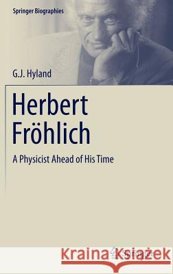 Herbert Fröhlich : A Physicist Ahead of His Time G. J. Hyland 9783319148502 Springer - książka