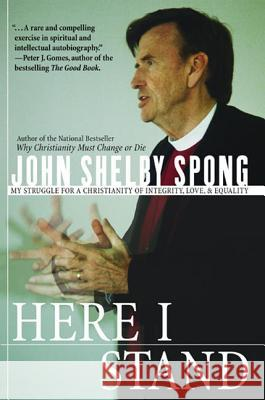 Here I Stand: My Struggle for a Christianity of Integrity, Love, and Equality John Shelby Spong 9780060675394 HarperOne - książka