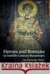 Heroes and Romans in Twelfth-Century Byzantium: The Material for History of Nikephoros Bryennios Leonora Neville 9781316628935 Cambridge University Press