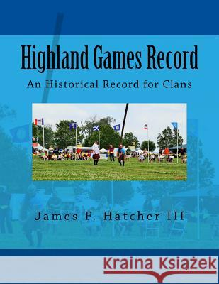 Highland Games Record: An Historical Record for Clans James F. Hatche 9781532735790 Createspace Independent Publishing Platform - książka