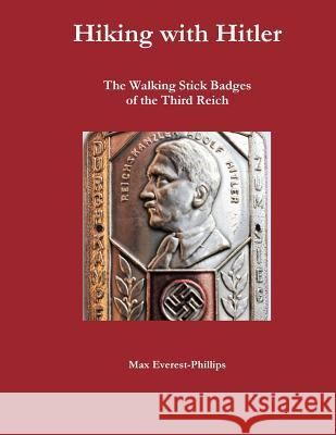 Hiking with Hitler: The Walking Stick Badges of the Third Reich Max Everest-Phillips 9781984054173 Createspace Independent Publishing Platform - książka