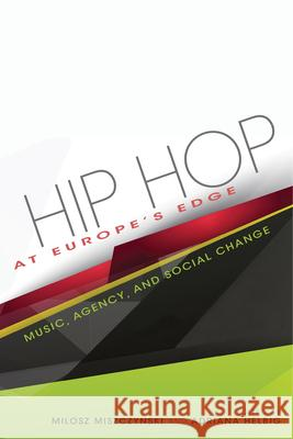 Hip Hop at Europe's Edge: Music, Agency, and Social Change Adriana N. Miszczynski Milosz Miszczynski 9780253022738 Indiana University Press - książka
