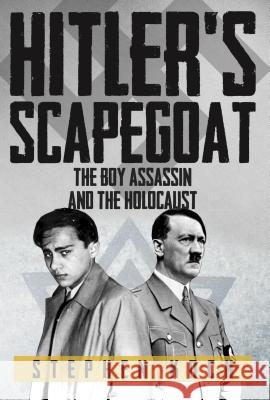 Hitler's Scapegoat : The Boy Assassin and the Holocaust Stephen Koch 9781445699103 Amberley Publishing - książka