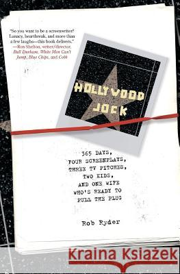 Hollywood Jock: 365 Days, Four Screenplays, Three TV Pitches, Two Kids, and One Wife Who's Ready to Pull the Plug Rob Ryder 9780060791506 HarperCollins Publishers - książka