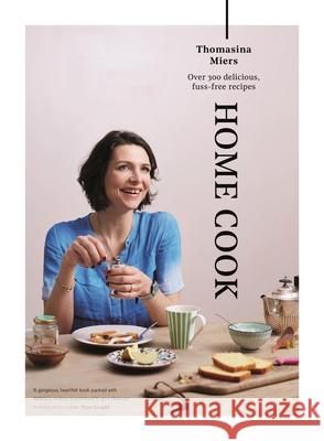 Home Cook: Over 300 Delicious Fuss-Free Recipes Thomasina Miers   9781783350964 Guardian Faber Publishing - książka