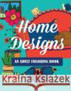 Home Designs: An Adult Coloring Book of Interior Designs, Room Details, and Architeture Alisa Calder 9781942268963 Creative Coloring