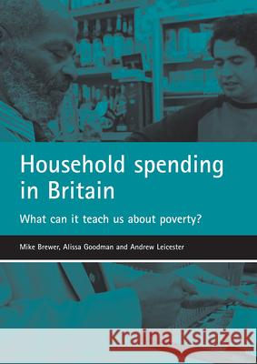 Household spending in Britain : What can it teach us about poverty? Mike Brewer Alissa Goodman Andrew Leicester 9781861348548 Policy Press - książka