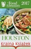 Houston - 2017: The Food Enthusiast's Complete Restaurant Guide Andrew Delaplaine 9781937855949 Gramercy Park Press