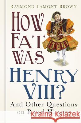 How Fat Was Henry VIII?: And 100 Other Questions on Royal History Raymond Lamont-Brown 9780750966269 History Press (SC) - książka