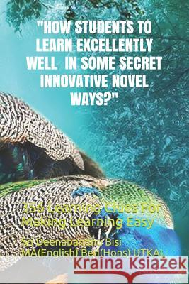 How Students to Learn Excellently Well in Some Secret Innovative Novel Ways?: 356 Learning Clues for Making Learning Easy Sri de Bis 9781976728426 Independently Published - książka