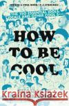 How to be Cool The 150 Essential Idols, Ideals and Other Cool S*** Hodgkinson, Thomas 9781785782626