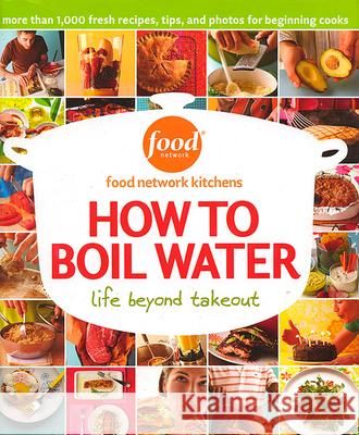 How to Boil Water: Life Beyond Takeout Food Network Kitchens 9780696226861 Meredith Corporation - książka