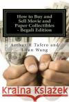 How to Buy and Sell Movie and Paper Collectibles - Begali Edition: Turn Paper to Gold Arthur H. Tafero Lijun Wang 9781502322319 Createspace