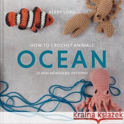 How to Crochet Animals: Ocean Kerry Lord 9781911641797 Pavilion Books - książka