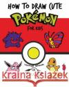 How to Draw Cute Pokemon for Kids: Kids Activity Book Winnie Brown 9781546331414 Createspace Independent Publishing Platform