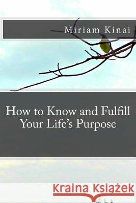 How to Know and Fulfill Your Life's Purpose Miriam Kinai 9781539945697 Createspace Independent Publishing Platform - książka