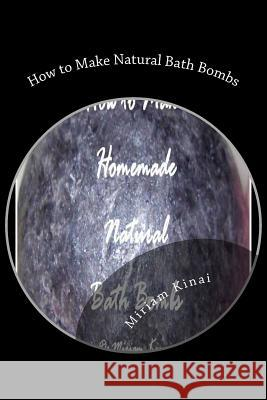 How to Make Natural Bath Bombs Dr Miriam Kinai 9781477696446 Createspace - książka