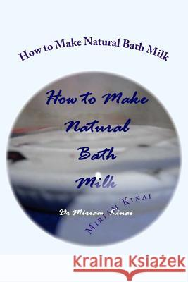 How to Make Natural Bath Milk Dr Miriam Kinai 9781482566444 Createspace - książka