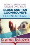 How to Speak and Understand Your Black and Tan Coonhound's Hidden Language: Fun and Fascinating Guide to the Inner World of Dogs Cathy Millan 9781545337011 Createspace Independent Publishing Platform