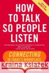 How to Talk So People Listen: Connecting in Todays Workplace