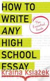 How to Write Any High School Essay: The Essential Guide Jesse Liebman 9781539029816 Createspace Independent Publishing Platform