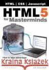Html5 for Masterminds, 3rd Edition: How to Take Advantage of Html5 to Create Responsive Websites and Revolutionary Applications J. D. Gauchat 9780991817870 John D Gauchat