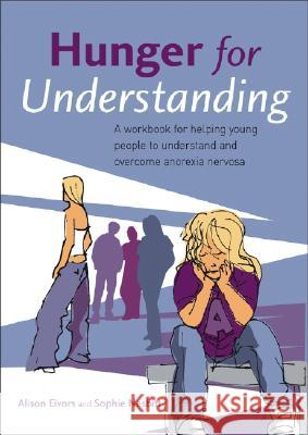 Hunger for Understanding: A Workbook for Helping Young People to Understand and Overcome Anorexia Nervosa Alison Eivors Sophie Nesbitt 9780470021286 John Wiley & Sons - książka
