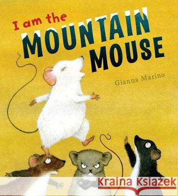 I Am the Mountain Mouse Gianna Marino 9780451469557 Viking Books for Young Readers - książka