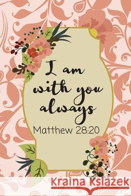 I Am With You Always: Bible Verse Notebook from Book of Matthew (Personalized Gift for Christians) Dp Productions 9781072385646 Independently Published - książka