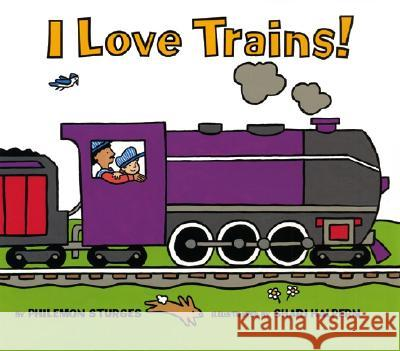 I Love Trains! Philemon Sturges Shari Halpern 9780060289003 HarperCollins Publishers - książka