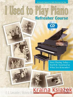 I Used to Play Piano -- Refresher Course: An Innovative Approach for Adults Returning to the Piano, Comb Bound Book & CD [With CD] Victoria McArthur E. Lancaster 9780739035948 Alfred Publishing Company - książka