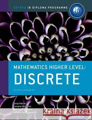 Ib Mathematics Higher Level Option: Discrete: Oxford Ib Diploma Program Marlene Torres-Skoumal Palmira Seiler Lorraine Heinrichs 9780198304876 Oxford University Press, USA - książka