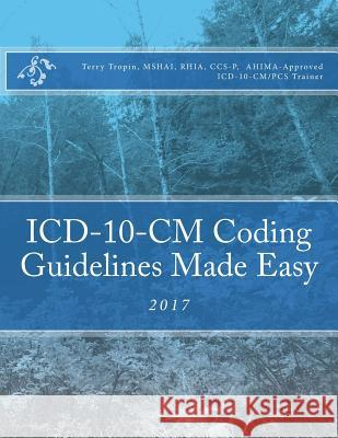 ICD-10-CM Coding Guidelines Made Easy: 2017 Terry Tropin 9781539105336 Createspace Independent Publishing Platform - książka