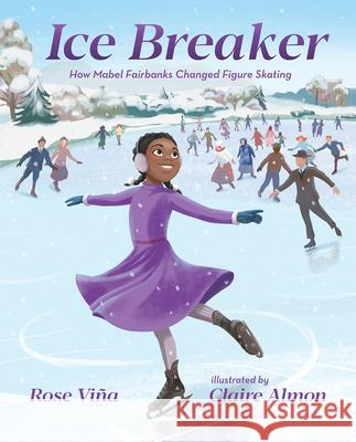 Ice Breaker: How Mabel Fairbanks Changed Figure Skating Rose Vina Claire Almon 9780807534960 Albert Whitman & Company - książka
