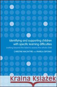 Identifying and Supporting Children with Specific Learning Difficulties: Looking Beyond the Label to Access the Whole Child Christine Macintyre Pamela Deponio 9780415314954 Routledge/Falmer - książka