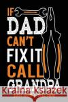 If Dad Can't Fix It Call Grandpa Just Don't Tell Him: Journal to Write In, 6 X 9, 108 Pages My Line Blank Boo 9781543026030 Createspace Independent Publishing Platform